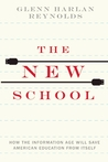 The New School: How the Information Age Will Save American Education from Itself