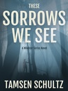 These Sorrows We See (Windsor, #1)