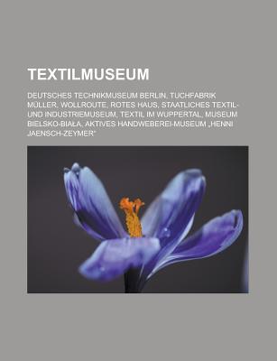 Textilmuseum: Deutsches Technikmuseum Berlin, Tuchfabrik M Ller, Wollroute, Rotes Haus, Staatliches Textil- Und Industriemuseum  by  Source Wikipedia
