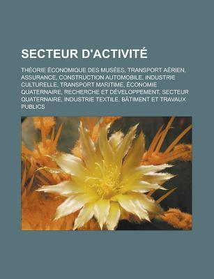 Secteur DActivite: Theorie Economique Des Musees, Transport Aerien, Assurance, Construction Automobile, Industrie Culturelle  by  Source Wikipedia