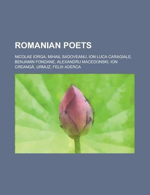 Romanian Poets: Tristan Tzara, Irving Layton, Mihail Sadoveanu, Ion Luca Caragiale, Benjamin Fondane, Alexandru Macedonski, Ion Creang Source Wikipedia