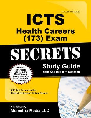 Icts Health Careers (173) Exam Secrets: Icts Test Review for the Illinois Certification Testing System  by  ICTS Exam Secrets Test Prep Team