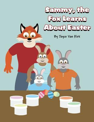 Sammy, the Fox Learns about Easter  by  Joyce Van Kirk