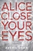 Alice Close Your Eyes by Averil  Dean