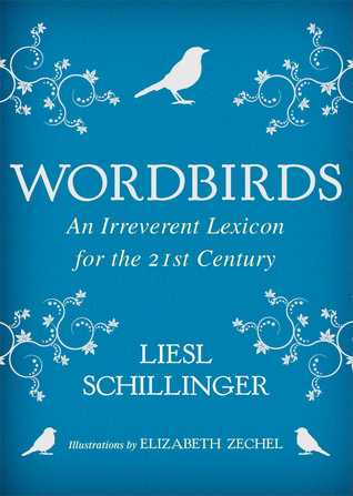Book Review: Liesl Schillinger's Wordbirds: An Irreverent Lexicon for the 21st Century