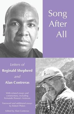 Song After All: The Letters of Reginald Shepherd and Alan Contreras Alan Contreras