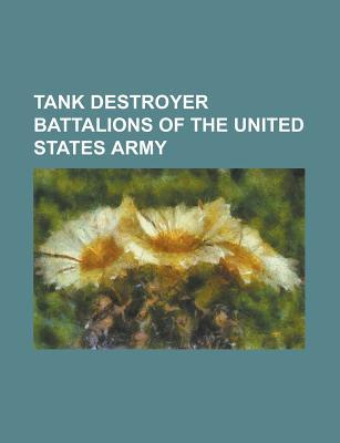 Tank Destroyer Battalions of the United States Army: 612th Tank Destroyer Battalion, 628th Tank Destroyer Battalion Books LLC