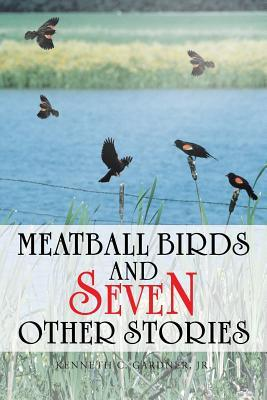 Meatball Birds and Seven Other Stories Kenneth C. Gardner Jr.
