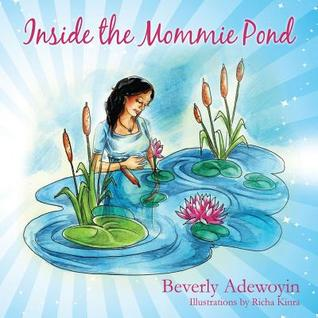 Inside the Mommie Pond  by  Beverly Adewoyin