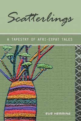 Scatterlings- A Tapestry of Afri-Expat Tales Eve Hemming