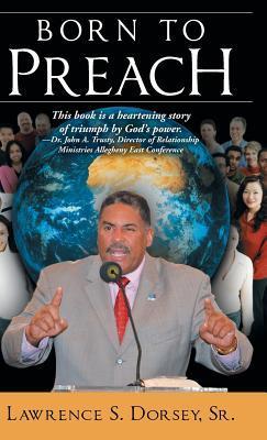 Born to Preach Lawrence S. Dorsey Sr.