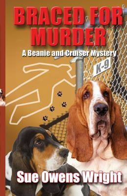 Braced for Murder: Introducing Calamity, Cruisers Canine Partner in Crime  by  Sue Owens Wright