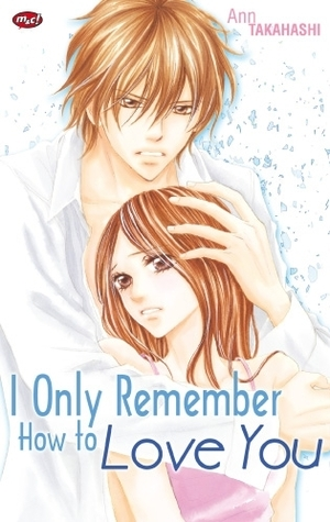I Only Remember How to Love You  by  Ann Takahashi