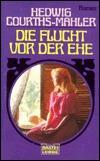 Die Flucht vor der Ehe  by  Hedwig Courths-Mahler