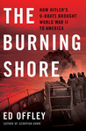 The Burning Shore: How Hitler's U-Boats Brought World War II to America