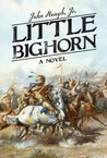 Little Bighorn: A Novel