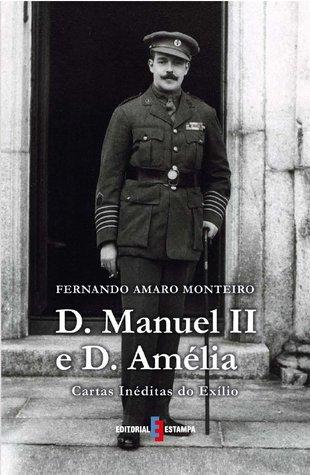 D. Manuel II e D. Amélia, Cartas Inéditas do Exílio