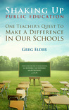 Shaking Up Public Education: One Teacher's Quest To Make A Difference In Our Schools
