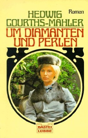 Um diamanten und Perlen  by  Hedwig Courths-Mahler