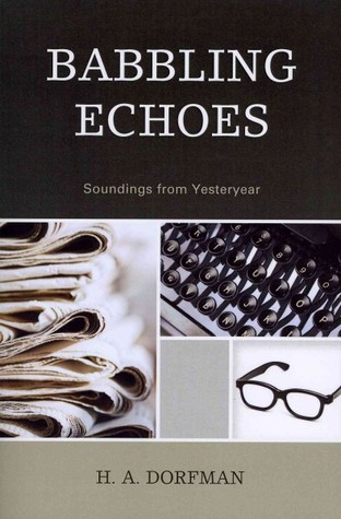 Babbling Echoes: Soundings from Yesteryear H.A. Dorfman