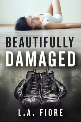 Beautifully Damaged (Beautifully Damaged, #1)