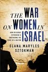 The War on Women in Israel: How Religious Radicalism Is Smothering the Voice of a Nation
