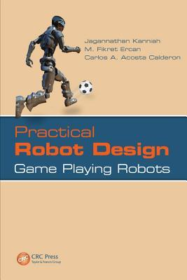 Practical Robot Design: Game Playing Robots  by  M. Fikret Ercan