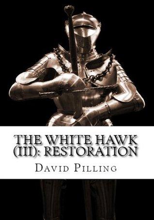The White Hawk: Restoration (The White Hawk, #3) David Pilling