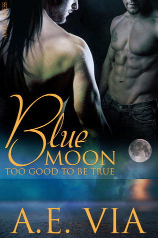 Blue Moon: Too Good to Be True (Blue Moon #1)  - A.E. Via