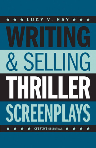 Writing & Selling Thriller Screenplays by Lucy V. Hay