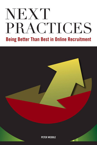 Next Practices: Doing Better Than Best in Online Recruitment  by  Peter Weddle