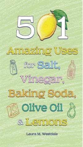 501 Amazing Uses for Salt, Vinegar, Baking Soda, Olive Oil and Lemons