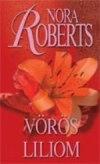 Vörös liliom (Kert-trilógia #3.) Nora Roberts