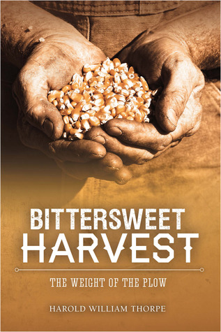 Bittersweet Harvest: The Weight of the Plow (The O'Shaughnessy Chronicles, #2)