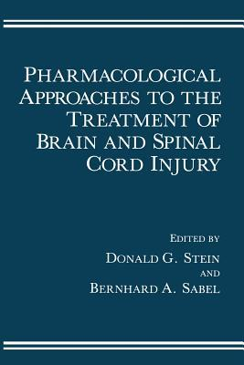 Pharmacological Approaches to the Treatment of Brain and Spinal Cord Injury  by  Donald G. Stein