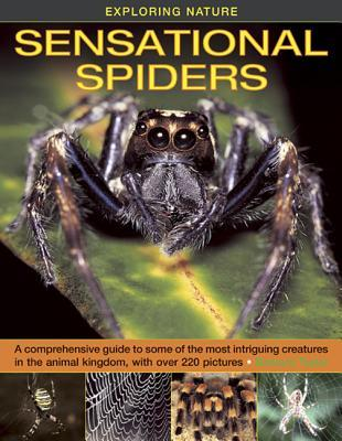 Exploring Nature: Sensational Spiders: A Comprehensive Guide to Some of the Most Intriguing Creatures in the Animal Kingdom, with Over 220 Pictures  by  Barbara Taylor