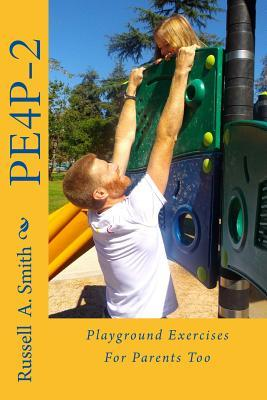Playground Exercises for Parents Too: Pe4p-2  by  Russell A. Smith