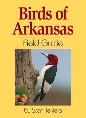 Birds of Arkansas Field Guide Stan Tekiela