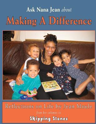 Ask Nana Jean about Making a Difference: Reflections on Life Jean G. Moule