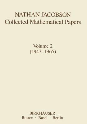 Nathan Jacobson Collected Mathematical Papers: Volume 2 (1947 1965) N Jacobson
