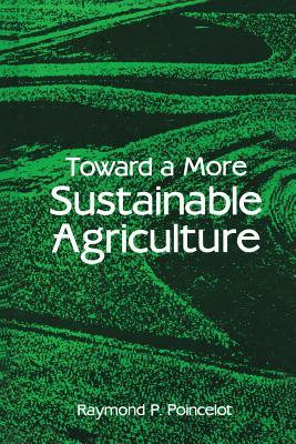 Toward a More Sustainable Agriculture Raymond P Poincelot