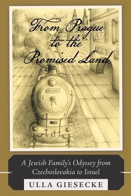 From Prague to the Promised Land: A Jewish Familys Odyssey from Czechoslovakia to Israel  by  Ulla Giesecke
