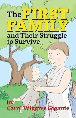 The First Family and Their Struggle to Survive Carol Wiggins Gigante