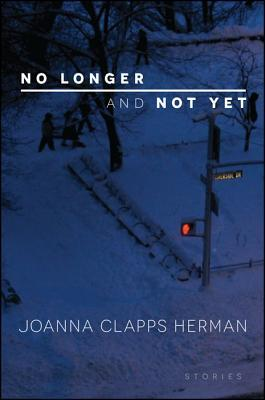 No Longer and Not Yet: Stories