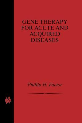 Gene Therapy for Acute and Acquired Diseases  by  Phillip H Factor