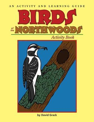 Birds of the Northwoods Activity Book: An Activity and Learning Guide  by  David Grack