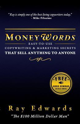 Moneywords: Easy-To-Use Copywriting & Marketing Secrets That Sell Anything to Anyone Ray Edwards