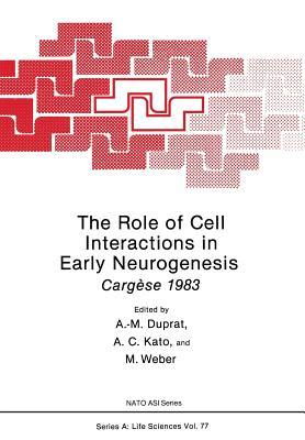 The Role of Cell Interactions in Early Neurogenesis: Cargese 1983  by  Anne M. Duprat