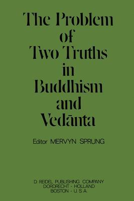 The Problem of Two Truths in Buddhism and Ved Nta  by  G M C Sprung