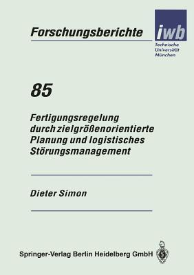 Fertigungsregelung Durch Zielgrossenorientierte Planung Und Logistisches Storungsmanagement Dieter Simon